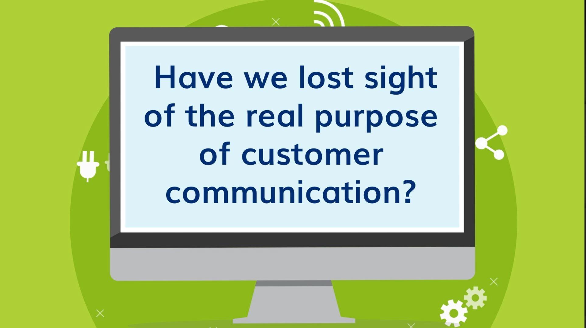 Have We Lost Sight Of The Real Purpose Of Customer Communication