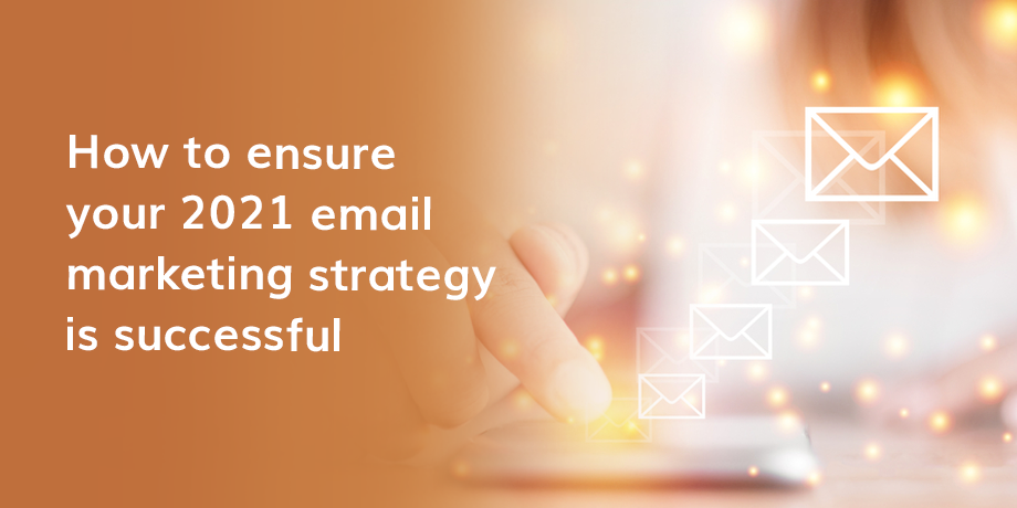How To Ensure Your 2021 Email Marketing Strategy Is Successful
