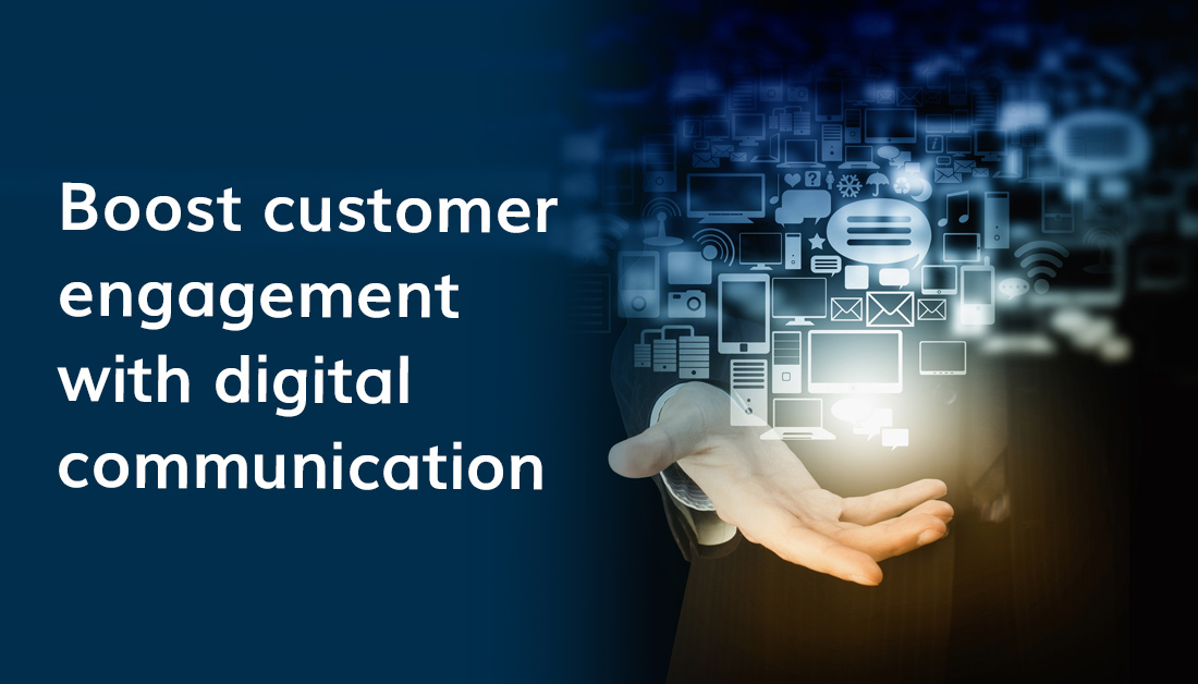 Boost Customer Engagement With Digital Communication